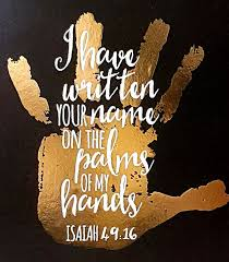 Isaiah 4916 I Have This Hanging On My Gallery Wall In Our House