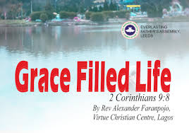 Grace Filled Life 2 Corinthians 98 By Rev Alexander Faranpojo