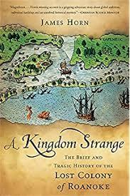 A Kingdom Strange The Brief And Tragic History Of Lost Colony Roanoke