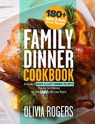 Family Dinner Cookbook A Variety Of 180 Quick Easy Recipes That Are