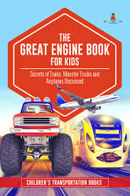 100 Kids Monster Trucks The Great Engine Book For Secrets Of Trains And Airplanes Discussed Childrens Transportation Books Ebook By Baby Professor