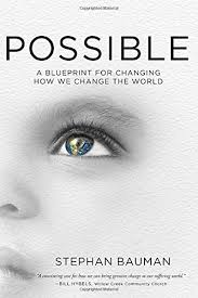 To Be With Our Friend Stephan Bauman Energetic Visionary And CEO Of World Relief You Just Have Read His Possible A Blueprint For Changing How We