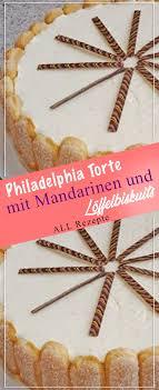 philadelphia torte mit mandarinen und löffelbiskuits all