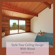 104 Wood Cielings Style Your Ceiling Design With Dig This Design