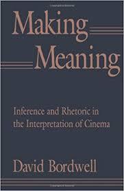 Making Meaning Inference And Rhetoric In The Interpretation Of Cinema Harvard Film Studies Reprint Edition