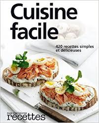 livre de cuisine facile pour tous les jours amazon fr cuisine facile 420 recettes pour tous les jours