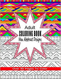 Amazon Adult Coloring Book New Abstract Designs Stress Relief Meditation Or For Fun With Over 40 Pages To Color Books Adults