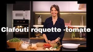 telematin recettes cuisine clafouti roquette tomates cerises les recettes bonheur de