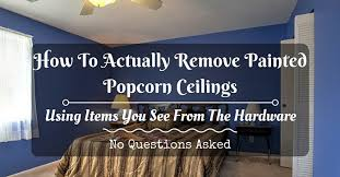 Scraping Popcorn Ceiling Off by How To Remove Painted Popcorn Ceilings Best Method Under 20