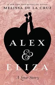 Alex And Eliza A Love Story By Melissa De La Cruz