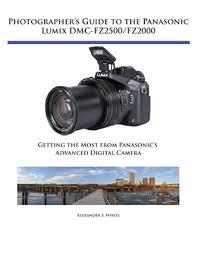 Photographers Guide To The Panasonic Lumix DMC FZ2500 FZ2000