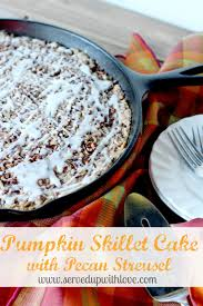 Pumpkin Pie With Pecan Streusel Topping by Served Up With Love Pumpkin Skillet Cake With Pecan Streusel