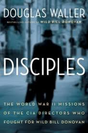 Disciples The World War II Missions Of CIA Directors Who Fought For Wild Bill