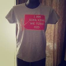funny silk screen t shirt i am sofa king we todd did