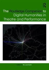 The Routledge Companion To Digital Humanities In Theatre And Performance Companions