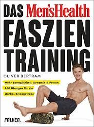 Das Mens Health Faszientraining Mehr Beweglichkeit Dynamik Power 160 Ubungen Fur Ein Starkes Bindegewebe German Edition