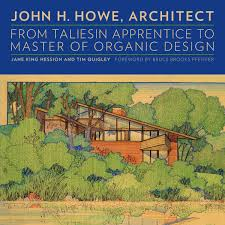 John H Howe Architect From Taliesin Apprentice To Master Of