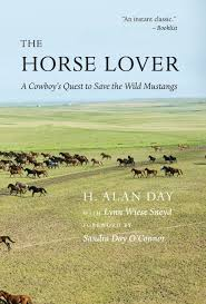 The Horse Lover A Cowboys Quest To Save Wild Mustangs