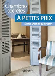 chambre d hote dominique perrin livre chambres secrètes à petits prix près de 120 chambres d
