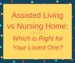 Assisted Living vs Nursing Home Which is Right for Your Loved e