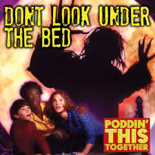 Ep 11 Don t Look Under the Bed Poddin This To her