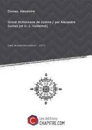 dictionnaire de cuisine grand dictionnaire de cuisine de alexandre dumas abebooks