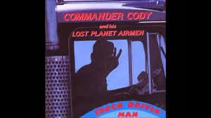100 Truck Drivin Man Commander Cody YouTube