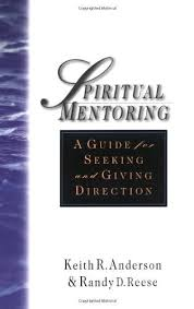 Spiritual Mentoring A Guide For Seeking And Giving Direction By Keith R Anderson