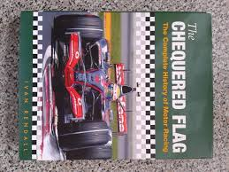 The Chequered Flag Complete History Of Motor Racing Written By Ivan Rendall And First Published Weidenfield Nicholson In 1993 This Book Is