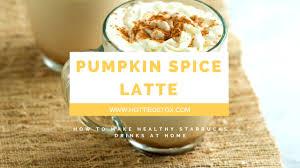 Low Fat Pumpkin Spice Latte Recipe by Starbucks Pumpkin Spice Latte Recipe Homemade And Healthy Youtube