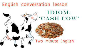 Idiom Cash Cow Idioms with Meanings