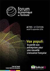 chambre de commerce et d industrie de toulouse les actes du forum économique de toulouse 2016 chambre de