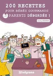 livre cuisine bébé mon livre 200 recettes pour bébés gourmands et parents débordés