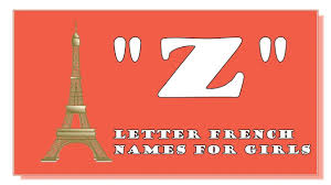 MODERN AND TRADITIONAL Z LETTER FRENCH NAMES FOR BABY GIRLS TOP