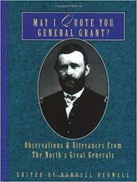 May I Quote You General Grant Observations And Utterances Of The Norths Great Generals Ulysses S Randall Bedwell 9781888952957 Amazon