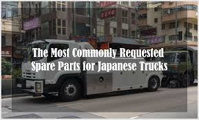 The Most Commonly Requested Spare Parts For Japanese Trucks - Reader ...