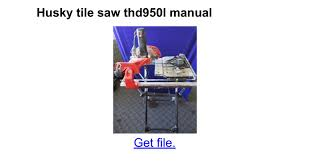 husky tile saw thd950l husky tile saw thd950l manual docs