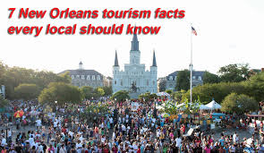 orleans tourism bureau 7 orleans tourism facts every local should nola com