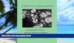 PDF Mr Joseph L Montefinese A Stroll In Flower Garden Grayscale Floral Adult Coloring Book