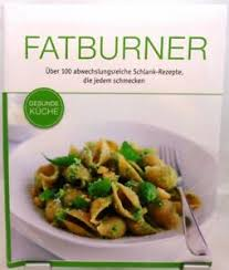 fatburner kochbuch gesunde küche über 100 rezepte zum