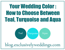 How To Choose Between Teal Turquoise And Aqua For Your Wedding