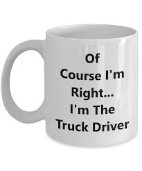 Of Course I'm Right… I'm A Truck Driver - Funny Truck Driver Coffee ... The Realities Of Dating A Truck Driver Bittersweet Life Still Plays With Trucks Funny Truckers Lorry Comedy T Shirt Bloopers And Things Truckers Do When No Ones Looking Youtube Only Real Women Can Drive Big Rig Happy Trucking Stock Photos Images Alamy Photo The Day For Monday 05 October 2015 From Site Jokes Evolution Practical Gifts For White 11oz Quote Msages Sticker Vector Royalty Free Unique Unisex Trucker Coffee Mugs Trucker Awesome Christmas Pin By Cla On Sorrisi Pinterest