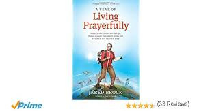 A Year Of Living Prayerfully How Curious Traveler Met The Pope Walked On Coals Danced With Rabbis And Revived His Prayer Life Jared Brock