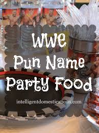 Wwe Wrestling Room Decor by Wwe Party Food With Pun Names Wwe Party Food And Birthdays