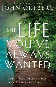 The Life Youve Always Wanted Spiritual Disciplines For Ordinary People