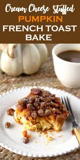 Bobby Flay Pumpkin Bread Pudding by Cream Cheese Stuffed Pumpkin French Toast Bake Lemon Blossoms