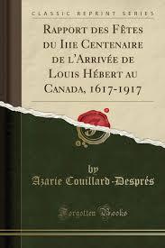 100 Louis Hebert Rapport Des Ftes Du Iiie Centenaire De LArrive De