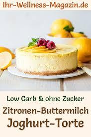 low carb zitronen buttermilch joghurttorte rezept ohne