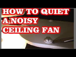 Hunter Ceiling Fan Grinding Noise by How To Quiet A Noisy Ceiling Fan Youtube