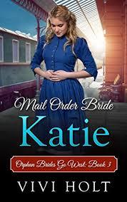 Mail Order Bride Katie Orphan Brides Go West Book 3 By Holt